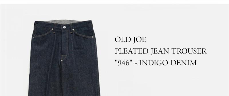 OLD JOE - PLEATED JEAN TROUSER 946 - INDIGO DENIM