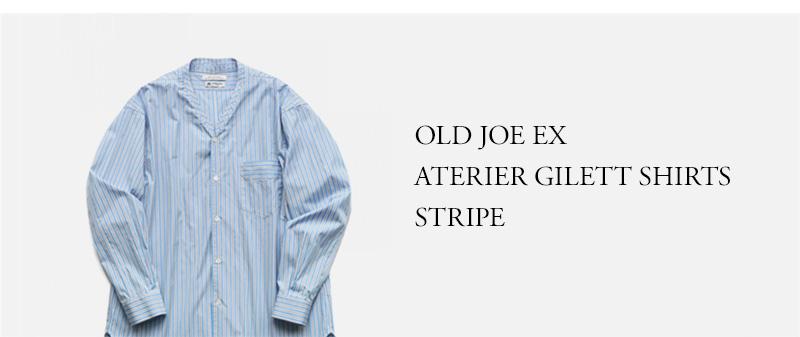 OLD JOE ★★★ - EXCLUSIVE ATERIER GILETT SHIRTS - STRIPE