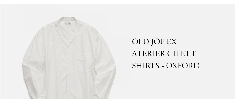 OLD JOE ★★★ - EXCLUSIVE ATERIER GILETT SHIRTS - OXFORD