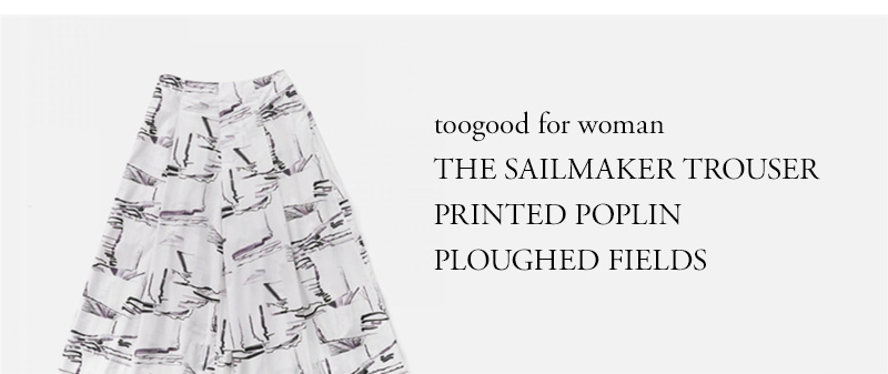 toogood for woman - THE SAILMAKER TROUSER - PRINTED POPLIN - PLOUGHED FIELDS