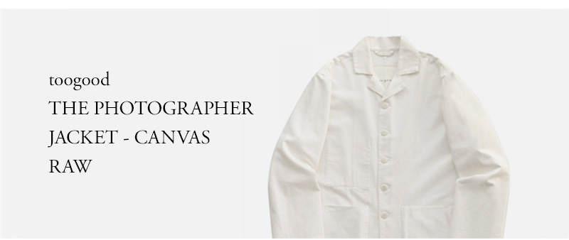 toogood - THE PHOTOGRAPHER JACKET - CANVAS - RAW