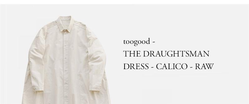 toogood - THE DRAUGHTSMAN DRESS - CALICO - RAW