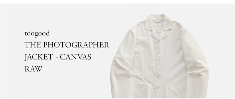 toogood - THE PHOTOGRAPHER JACKET - CANVAS - RAW
